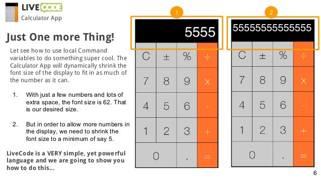 Calculator App Let see how to use local Command variables to do something super cool. The Calculator App will dynamically ...
