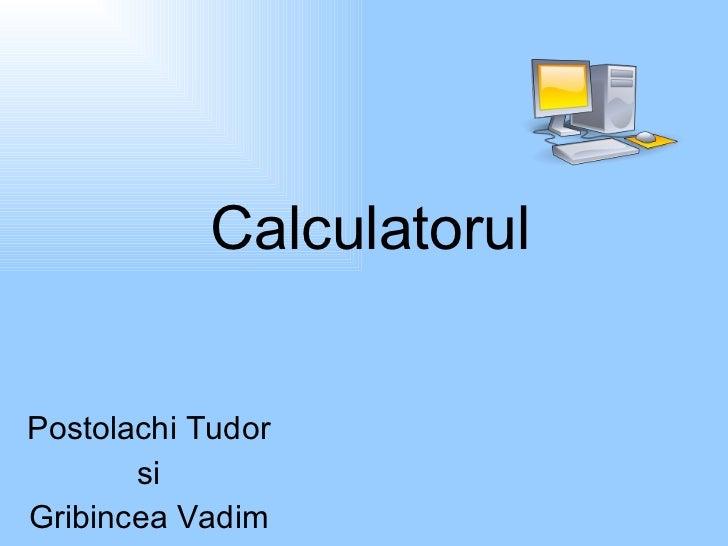 Calculatorul Postolachi Tudor si Gribincea Vadim