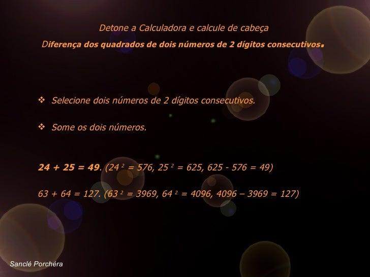 <ul><li>Selecione dois números de 2 dígitos consecutivos.  </li></ul><ul><li>Some os dois números.  </li></ul><ul><li> ...