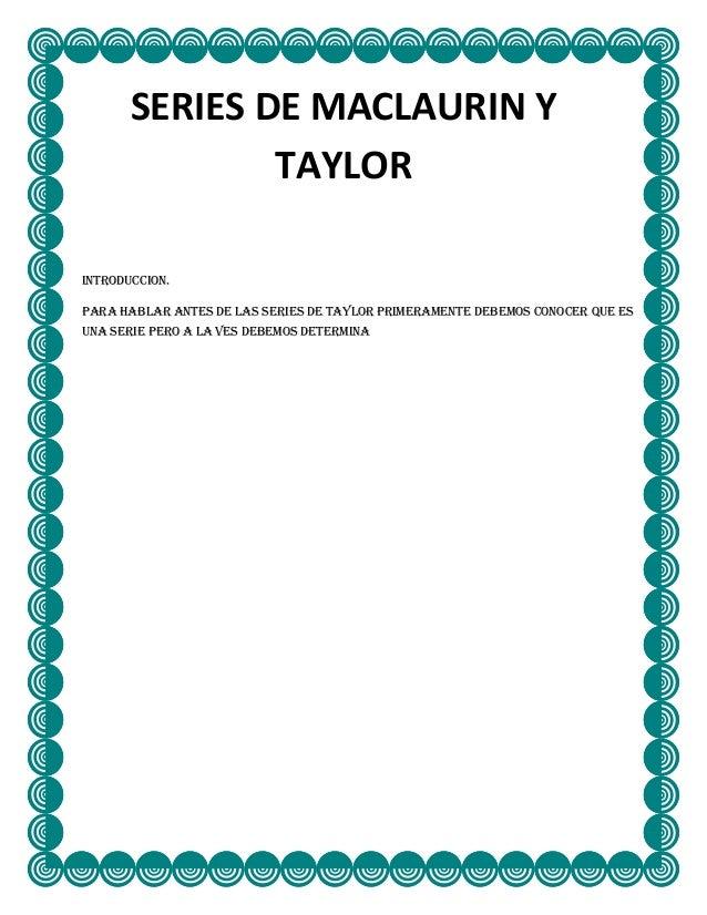 SERIES DE MACLAURIN Y               TAYLORINTRODUCCION.Para hablar antes de las series de Taylor primeramente debemos cono...