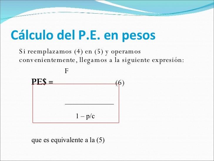 Cálculo del P.E. en pesos <ul><li>Si reemplazamos (4) en (5) y operamos convenientemente, llegamos a la siguiente expresió...