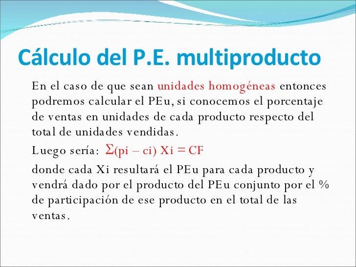 Cálculo del P.E. multiproducto <ul><li>En el caso de que sean  unidades homogéneas  entonces podremos calcular el PEu, si ...