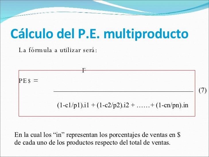 Cálculo del P.E. multiproducto <ul><li>La fórmula a utilizar será: </li></ul><ul><li>F </li></ul><ul><li>PE$ =  </li></ul>...