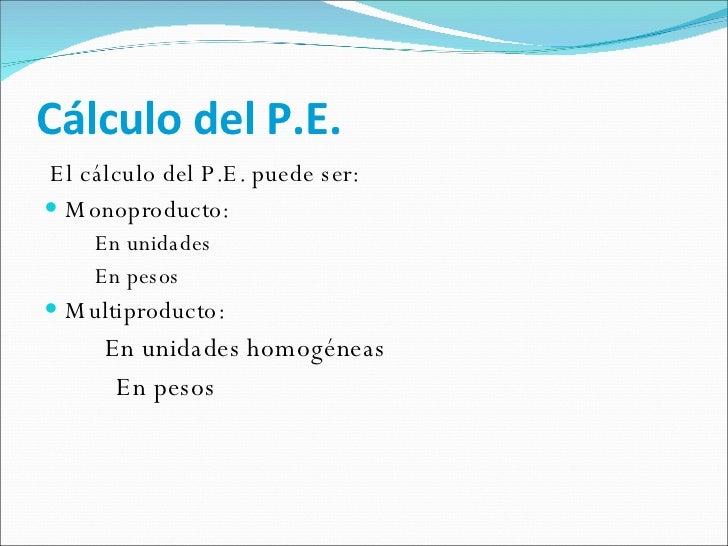 Cálculo del P.E. <ul><li>El cálculo del P.E. puede ser: </li></ul><ul><li>Monoproducto: </li></ul><ul><ul><li>En unidades ...