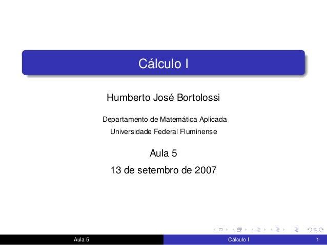 Cálculo I Humberto José Bortolossi Departamento de Matemática Aplicada Universidade Federal Fluminense Aula 5 13 de setemb...