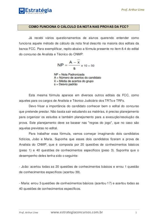 Prof. Arthur Lima Prof. Arthur Lima www.estrategiaconcursos.com.br 1 COMO FUNCIONA O CÁLCULO DA NOTA NAS PROVAS DA FCC? Já...