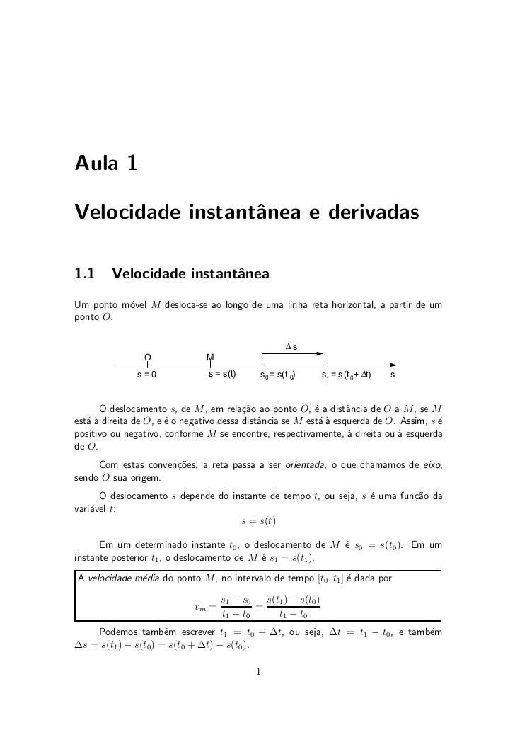 Aula 1Velocidade instant^nea e derivadas                  a1.1      Velocidade instant^nea                           aUm p...