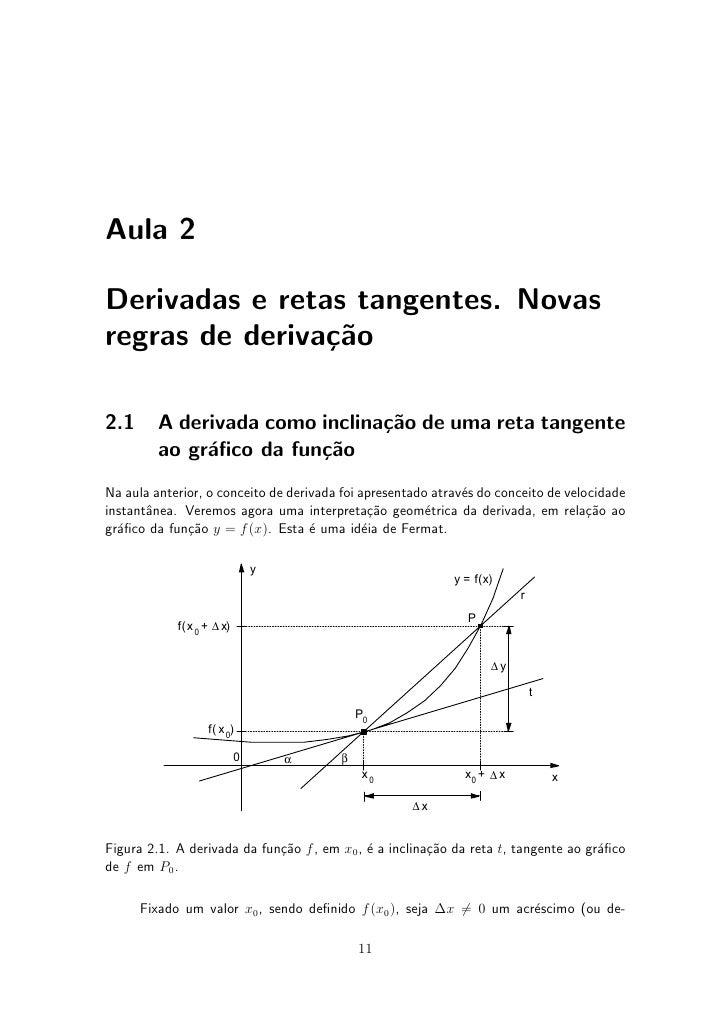 Aula 2  Derivadas e retas tangentes. Novas regras de deriva»~o                 ca  2.1      A derivada como inclina»~o de ...
