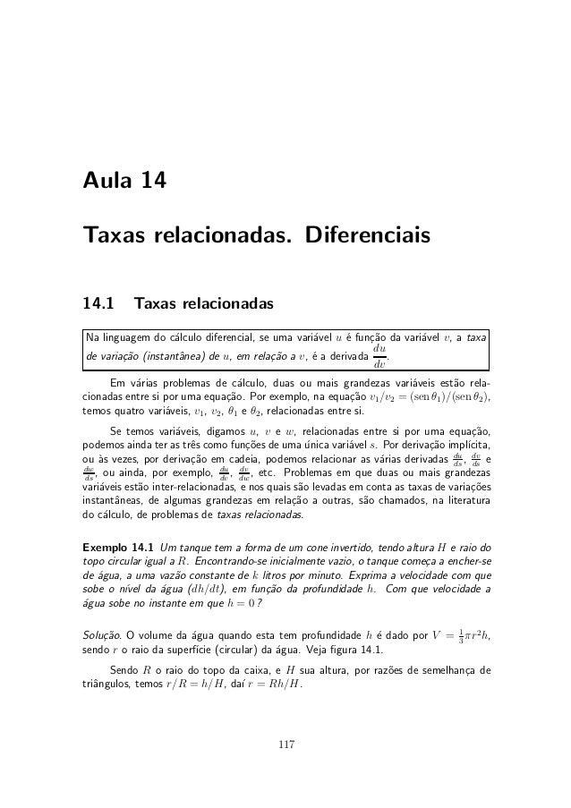 Aula 14Taxas relacionadas. Diferenciais14.1       Taxas relacionadasNa linguagem do c¶lculo diferencial, se uma vari¶vel u...