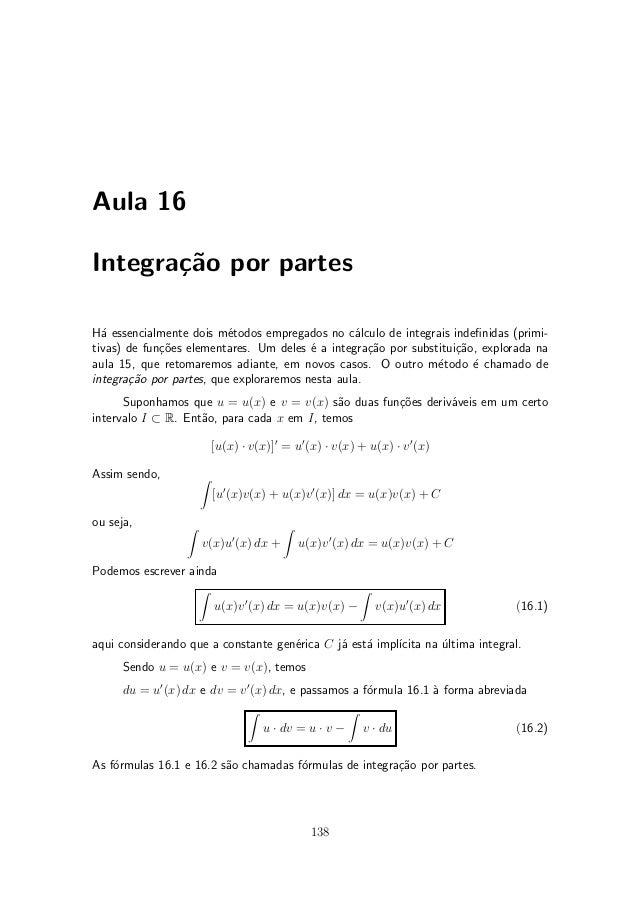 Aula 16Integra»~o por partes       caH¶ essencialmente dois m¶todos empregados no c¶lculo de integrais inde¯nidas (primi- ...