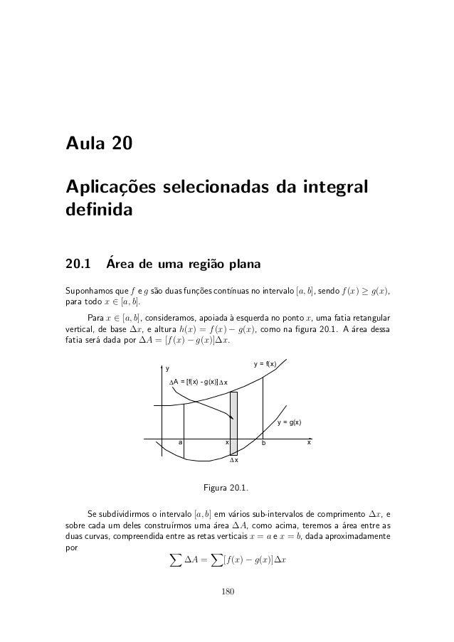 Aula 20Aplica»~es selecionadas da integral      code¯nida20.1       ¶           Area de uma regi~o plana                  ...