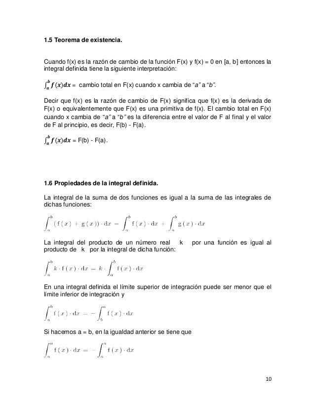 1.5 Teorema de existencia.Cuando f(x) es la razón de cambio de la función F(x) y f(x) = 0 en [a, b] entonces laintegral de...