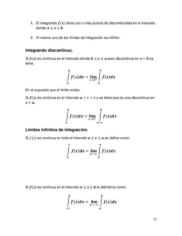 1. El integrando 𝒇(𝒙) tiene uno o mas puntos de discontinuidad en el intervalo      donde 𝒂 ≤ 𝒙 ≤ 𝒃.   2. Al menos uno de ...