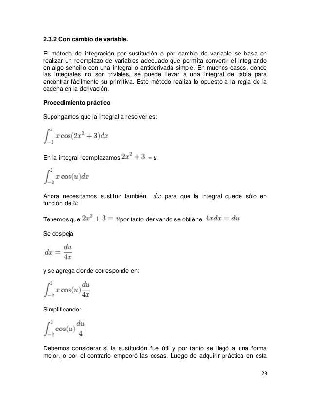 2.3.2 Con cambio de variable.El método de integración por sustitución o por cambio de variable se basa enrealizar un reemp...