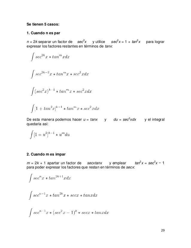 Se tienen 5 casos:1. Cuando n es parn = 2k separar un factor de sec2x       y utilice  sec2x = 1 + tan2x    para lograrexp...