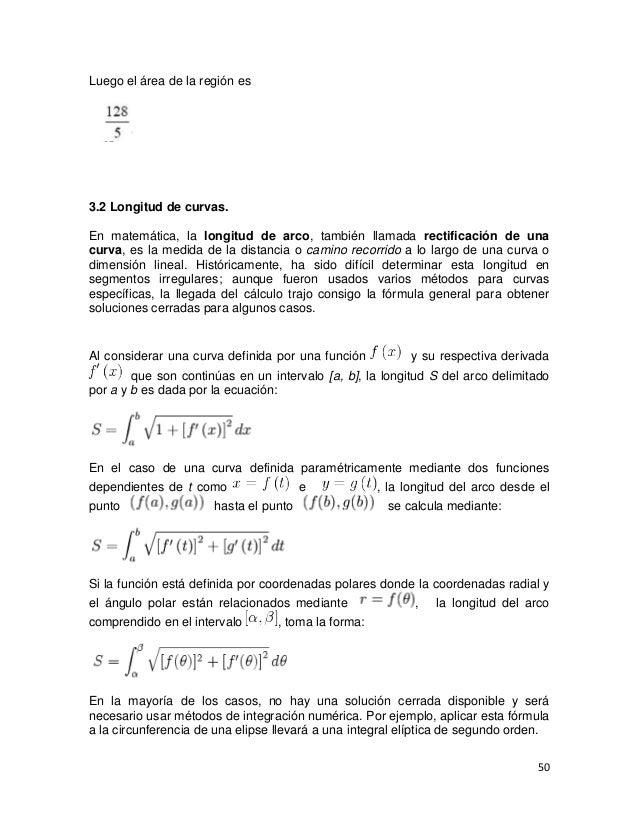 Luego el área de la región es3.2 Longitud de curvas.En matemática, la longitud de arco, también llamada rectificación de u...