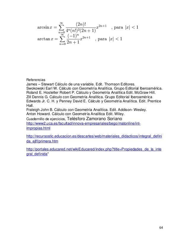 ReferenciasJames – Stewart Cálculo de una variable. Edit. Thomson Editores.Swokowski Earl W. Cálculo con Geometría Analíti...