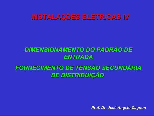 DIMENSIONAMENTO DO PADRÃO DEDIMENSIONAMENTO DO PADRÃO DE ENTRADAENTRADA FORNECIMENTO DE TENSÃO SECUNDÁRIAFORNECIMENTO DE T...