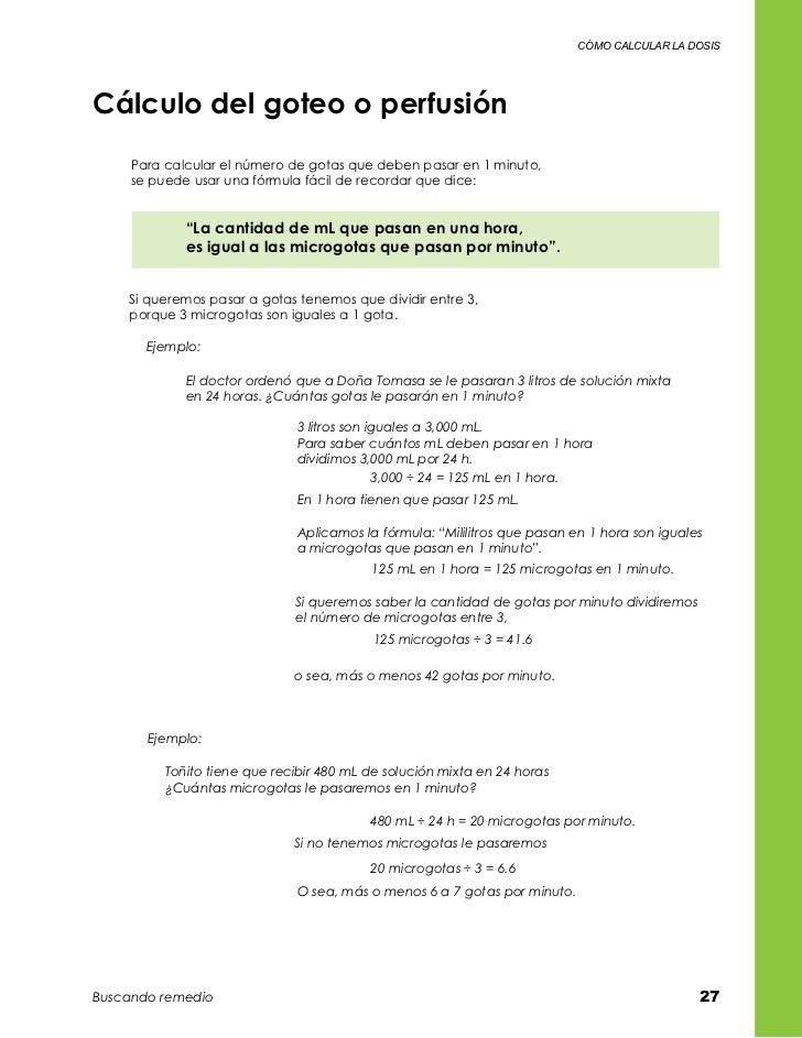 cómo calcular la dosisCálculo del goteo o perfusión     Para calcular el número de gotas que deben pasar en 1 minuto,    ...