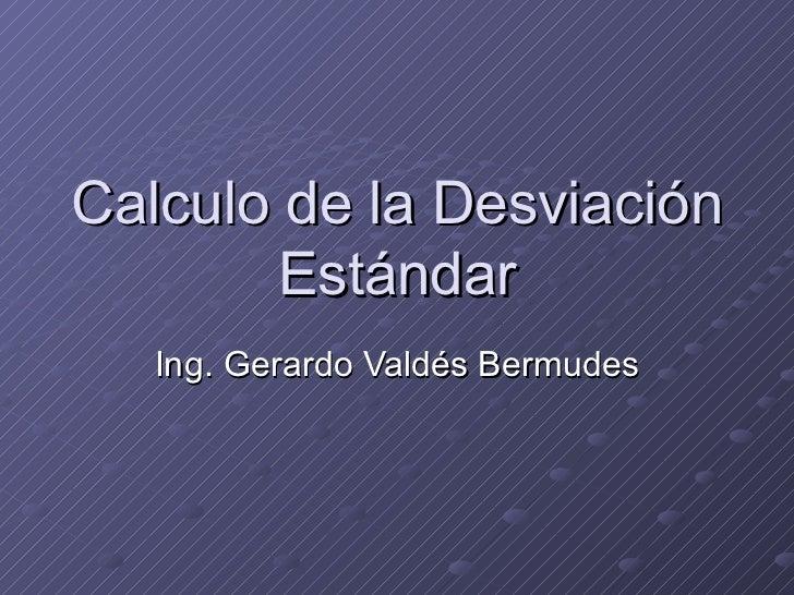 Calculo de la Desviación Estándar Ing. Gerardo Valdés Bermudes