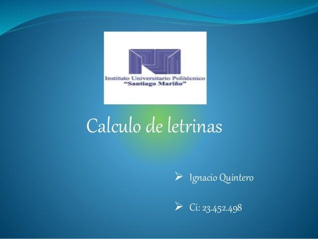 Calculo de letrinas  Ignacio Quintero  Ci: 23.452.498