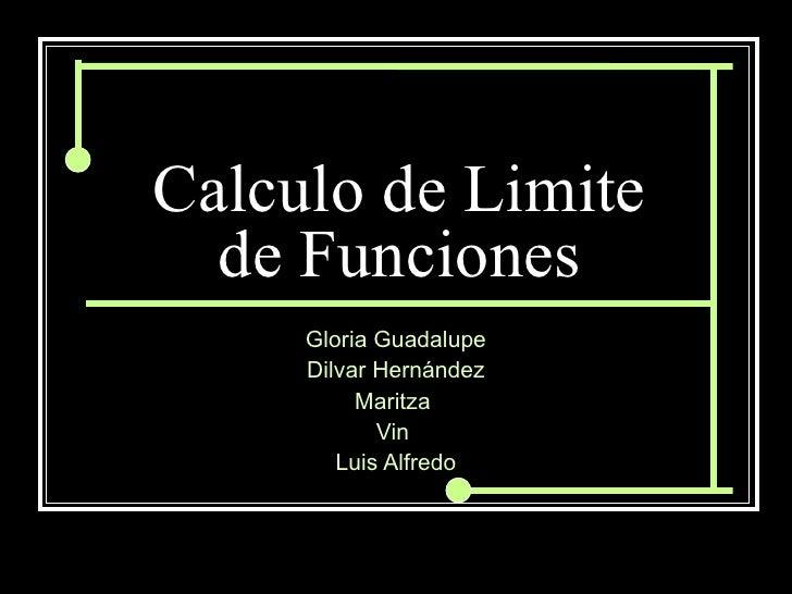 Calculo de Limite de Funciones Gloria Guadalupe Dilvar Hernández Maritza  Vin  Luis Alfredo