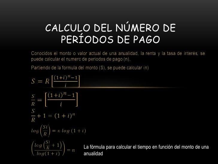 CALCULO DEL NÚMERO DE  PERÍODOS DE PAGO      La fórmula para calcular el tiempo en función del monto de una      anualidad