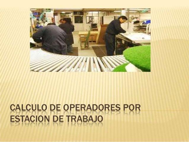Calculo de operadores por estacion de trabajo for Estacion de trabajo