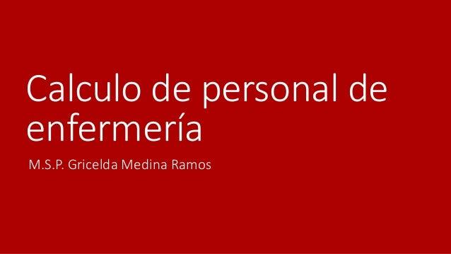 Calculo de personal de enfermería M.S.P. Gricelda Medina Ramos