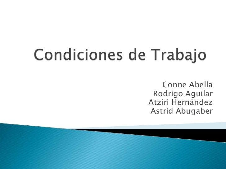 Condiciones de Trabajo<br />Conne Abella<br />Rodrigo Aguilar<br />Atziri Hernández<br />Astrid Abugaber<br />