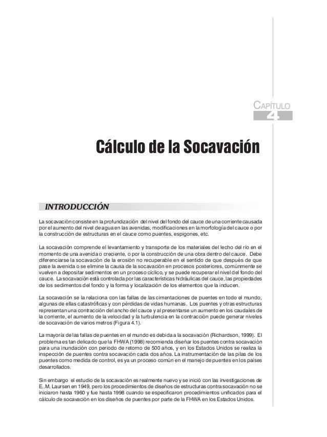CAPÍTULOCálculo de la SocavaciónINTRODUCCIÓNLa socavación consiste en la profundización del nivel del fondo del cauce de u...