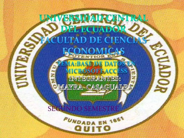 Universidad central del ecuador<br />FACULTAD DE CIENCIAS ECONOMICAS<br />TEMA:BASE DE DATOS EN MICROSOFT ACCESS<br />INTE...