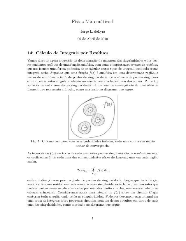 F´ısica Matem´atica I Jorge L. deLyra 06 de Abril de 2010 14: C´alculo de Integrais por Res´ıduos Vamos discutir agora a q...