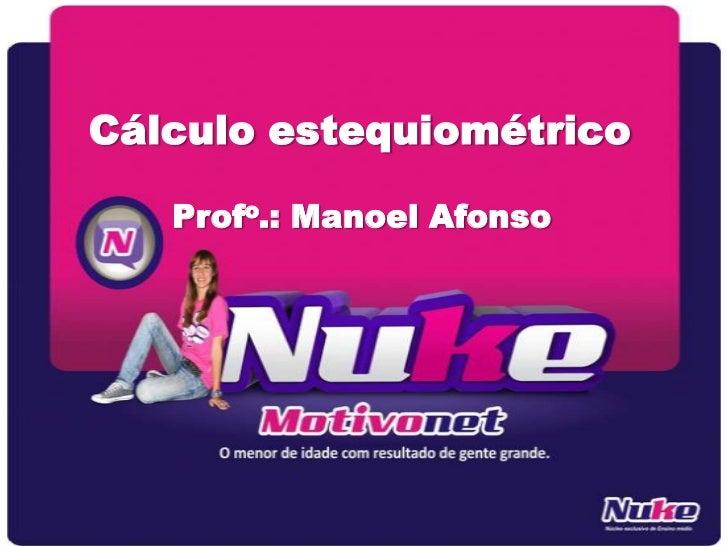 Cálculo estequiométrico   Profo.: Manoel Afonso