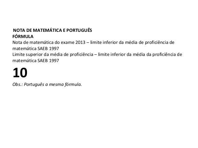 NOTA DE MATEMÁTICA E PORTUGUÊS FÓRMULA Nota de matemática do exame 2013 – limite inferior da média de proficiência de mate...