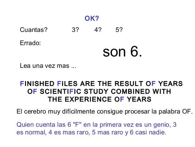 OK?  Cuantas? 3? 4? 5?  Errado: son 6.  Lea una vez mas ...  FINISHED FILES ARE THE RESULT OF YEARS  OF SCIENTIFIC STUDY C...
