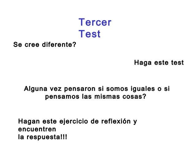 Tercer  Test  Se cree diferente?  Haga este test  Alguna vez pensaron si somos iguales o si  pensamos las mismas cosas?  H...