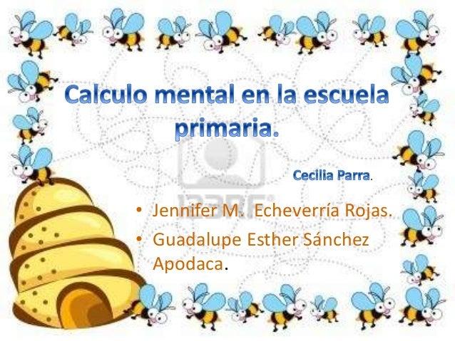 • Jennifer M. Echeverría Rojas. • Guadalupe Esther Sánchez Apodaca. .