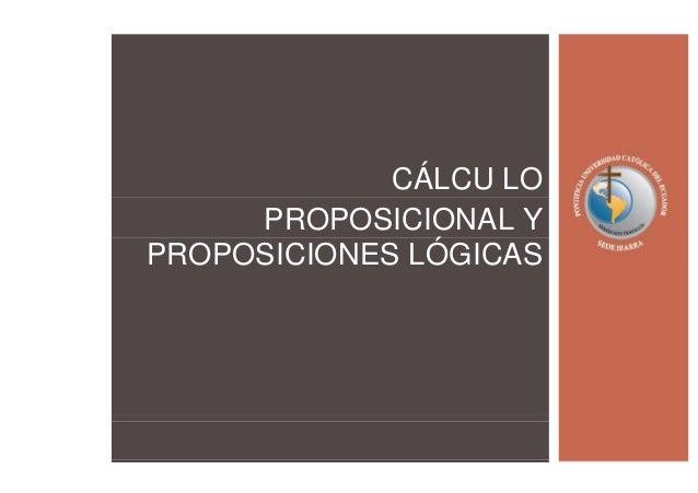 CÁLCU LO PROPOSICIONAL Y PROPOSICIONES LÓGICAS