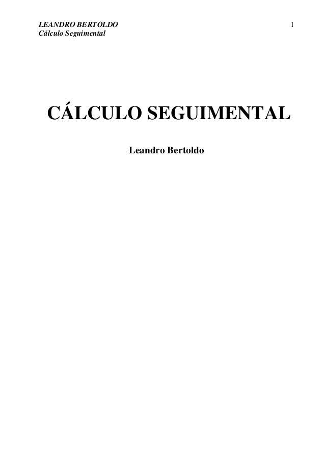 LEANDRO BERTOLDO Cálculo Seguimental 1 CÁLCULO SEGUIMENTAL Leandro Bertoldo