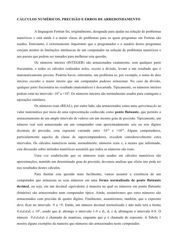 CÁLCULOS NUMÉRICOS, PRECISÃO E ERROS DE ARREDONDAMENTO            A linguagem Fortran foi, originalmente, designada para a...