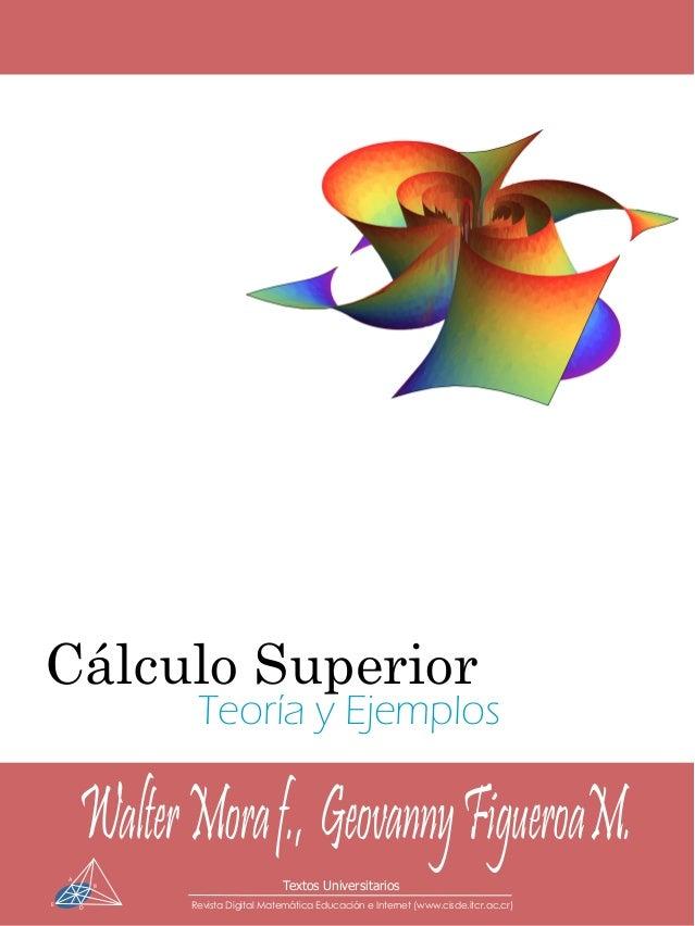 Textos Universitarios Revista Digital Matemática Educación e Internet (www.cisde.itcr.ac.cr) A B D E Cálculo Superior Teor...