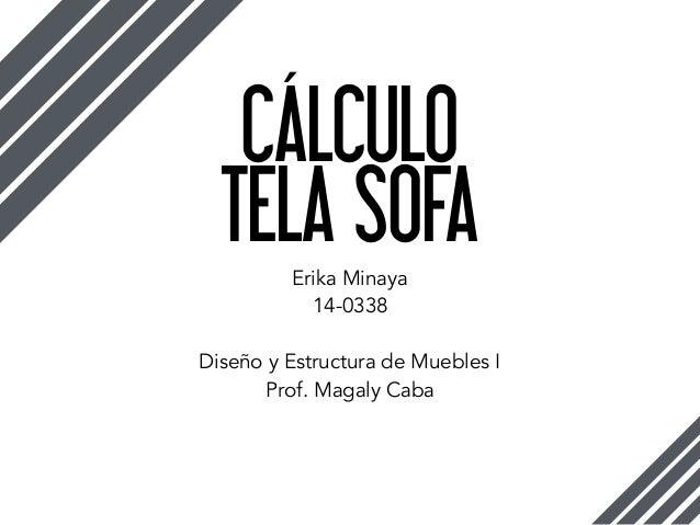 CÁLCULO Erika Minaya 14-0338  Diseño y Estructura de Muebles I Prof. Magaly Caba TELA SOFA