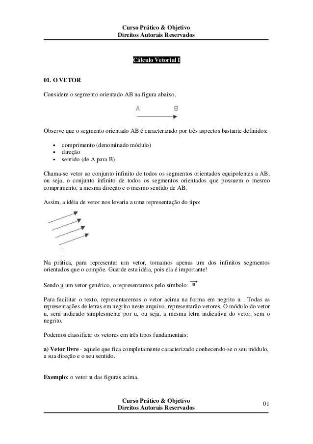 01 Cálculo Vetorial I 01. O VETOR Considere o segmento orientado AB na figura abaixo. Observe que o segmento orientado AB ...