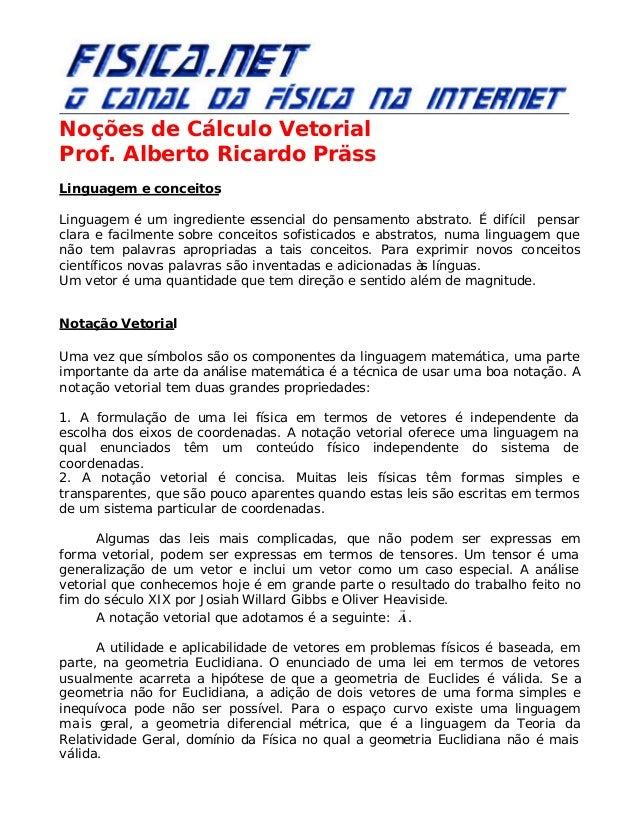 Noções de Cálculo Vetorial Prof. Alberto Ricardo Präss Linguagem e conceitos Linguagem é um ingrediente essencial do pensa...