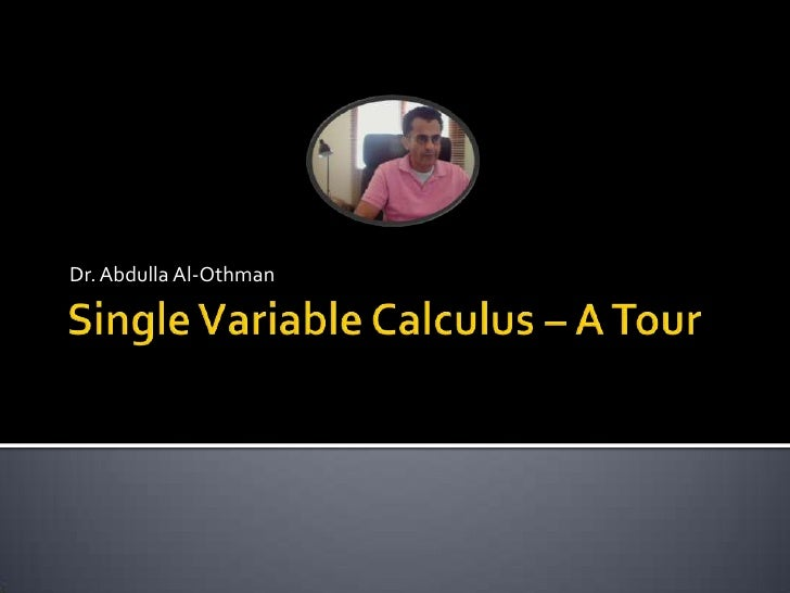 Single Variable Calculus – A Tour<br />Dr. Abdulla Al-Othman<br />