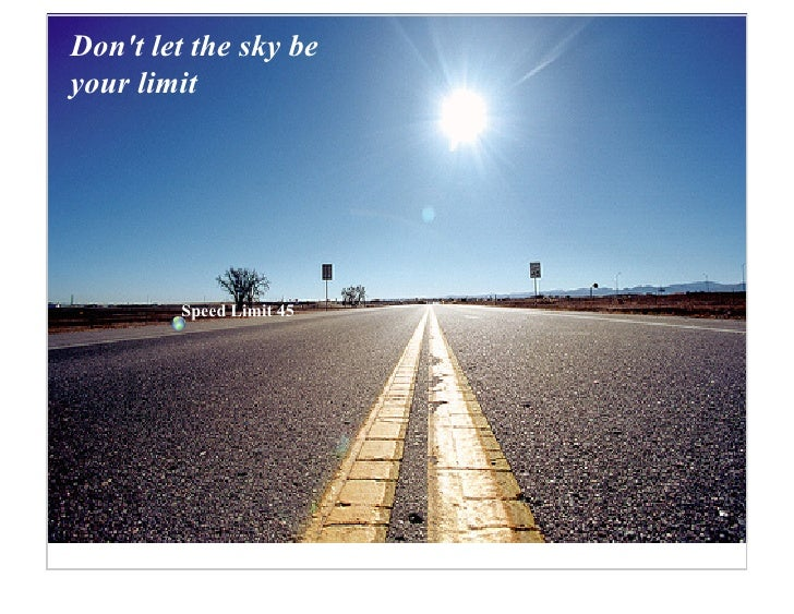 Don't let the sky be your limit             Speed Limit 45