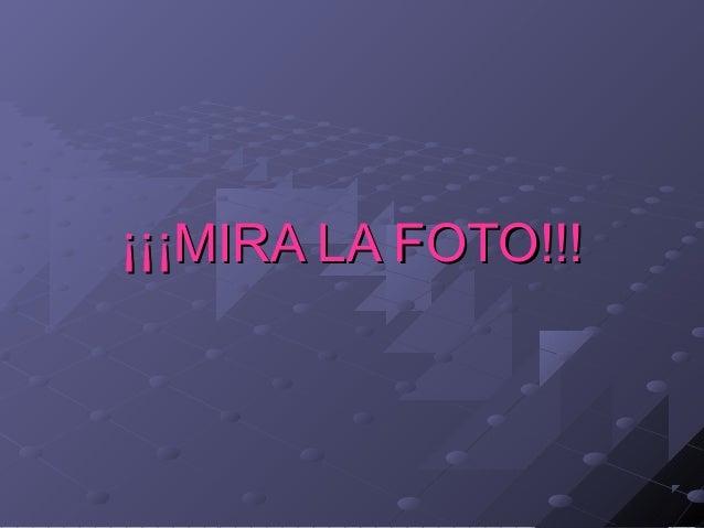 ¡¡¡MIRA LA FOTO!!!¡¡¡MIRA LA FOTO!!!