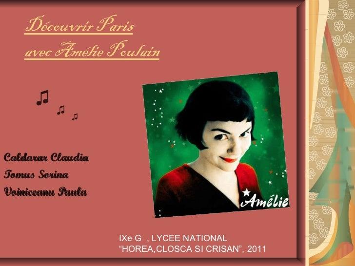 """Découvrir Paris avec Amélie Poulain   Caldarar Claudia  Tomus Sorina Voiniceanu Paula IXe  G  ,  LYCEE  NATIONAL """"HOREA,CL..."""