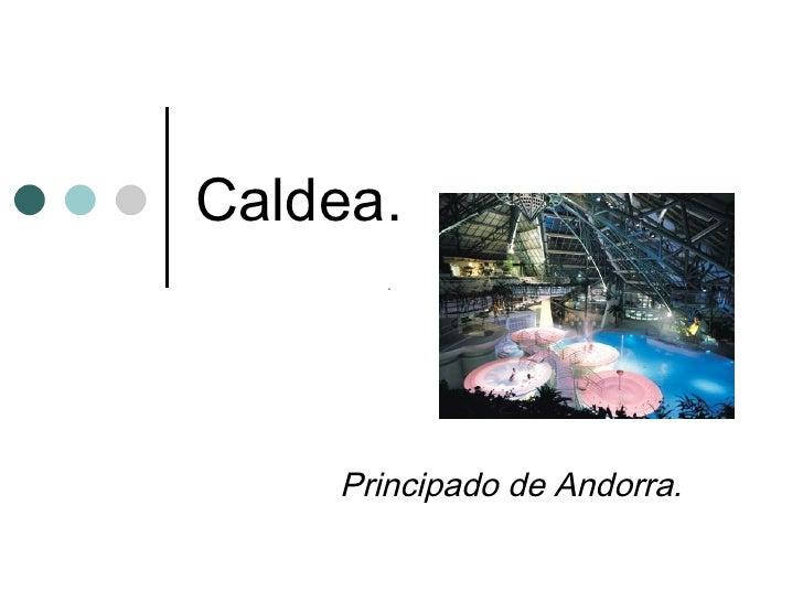 Caldea. Principado de Andorra.